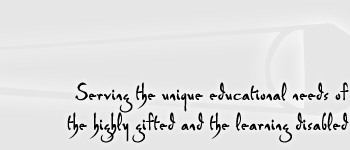 Serving the unique educational needs of the highly gifted and the learning disabled